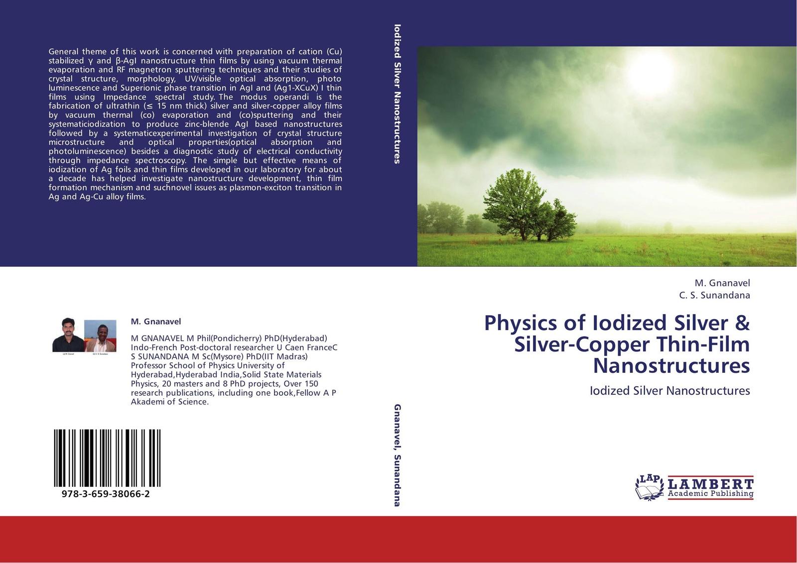 M. Gnanavel and C. S. Sunandana Physics of Iodized Silver & Silver-Copper Thin-Film Nanostructures kazi hussain a study of copper indium di sulfide semiconductor thin films