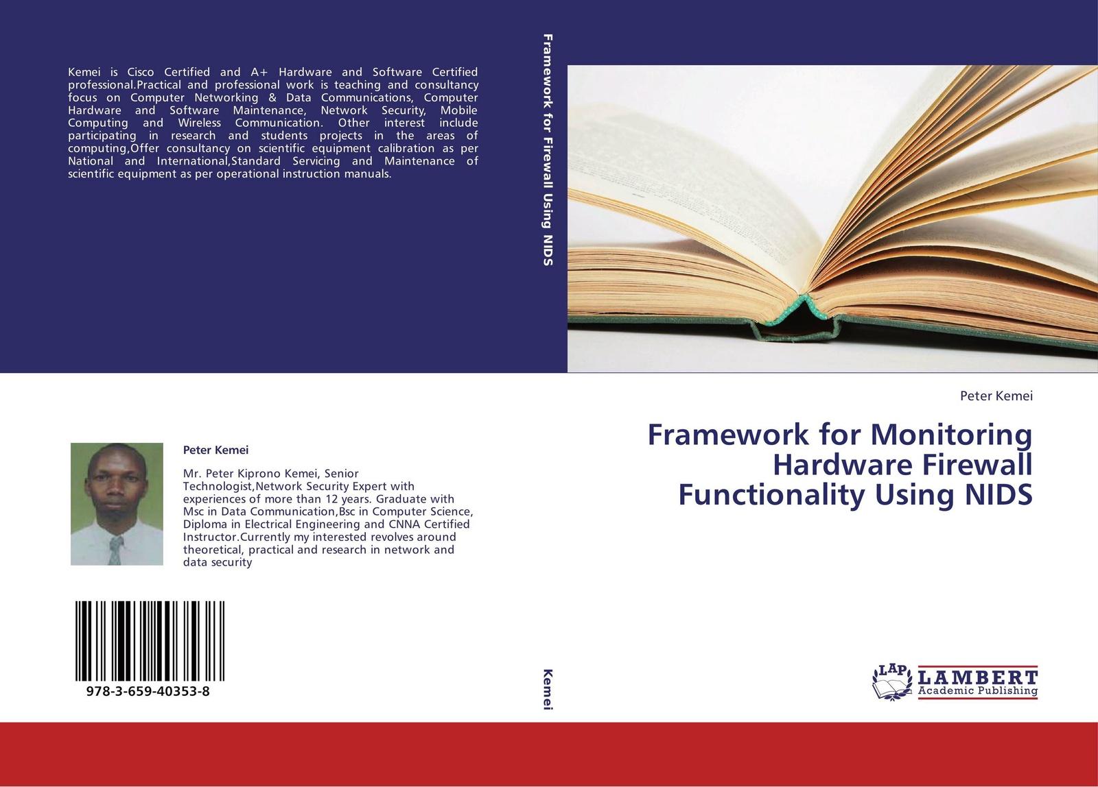 Peter Kemei Framework for Monitoring Hardware Firewall Functionality Using NIDS isaac woungang pervasive computing and networking