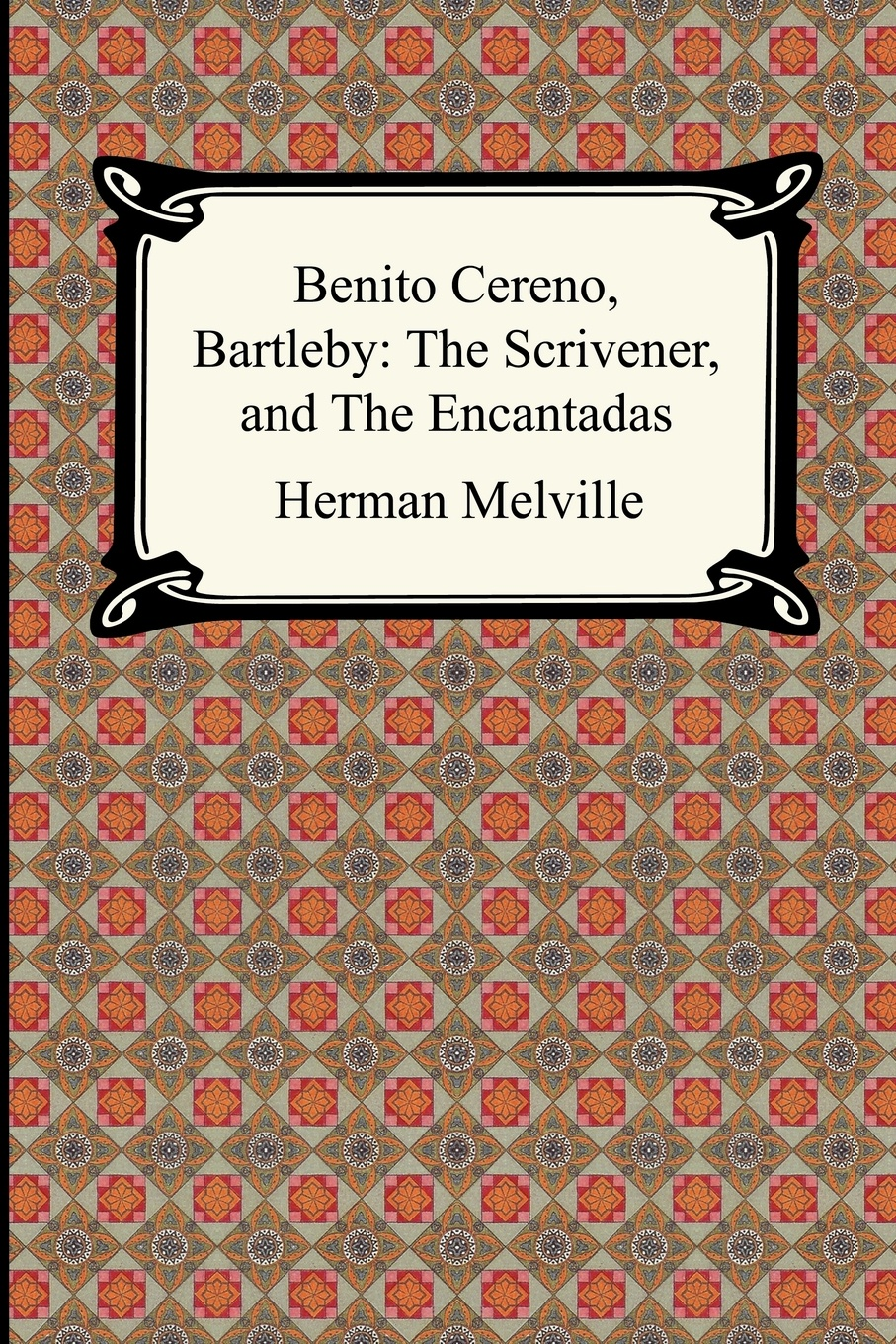 Herman Melville Benito Cereno, Bartleby. The Scrivener, and The Encantadas melville herman the apple tree table and other sketches