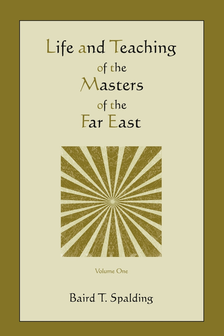 Baird T. Spalding Life and Teaching of the Masters of the Far East (Volume One)