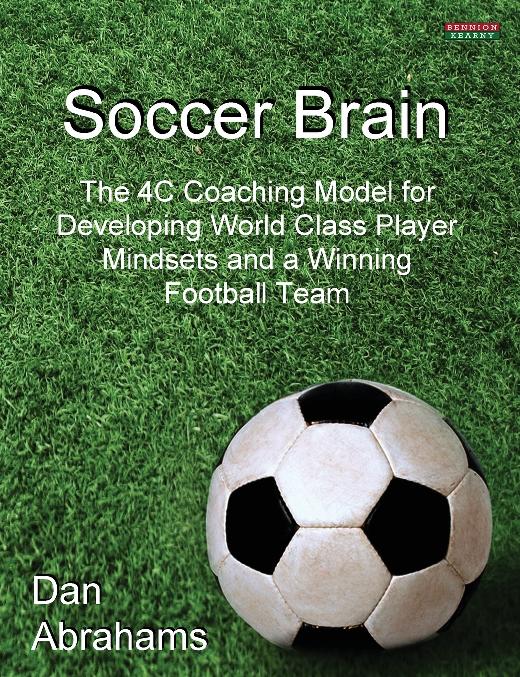 Dan Abrahams Soccer Brain. The 4C Coaching Model for Developing World Class Player Mindsets and a Winning Football Team subir chowdhury shin taguchi robust optimization world s best practices for developing winning vehicles