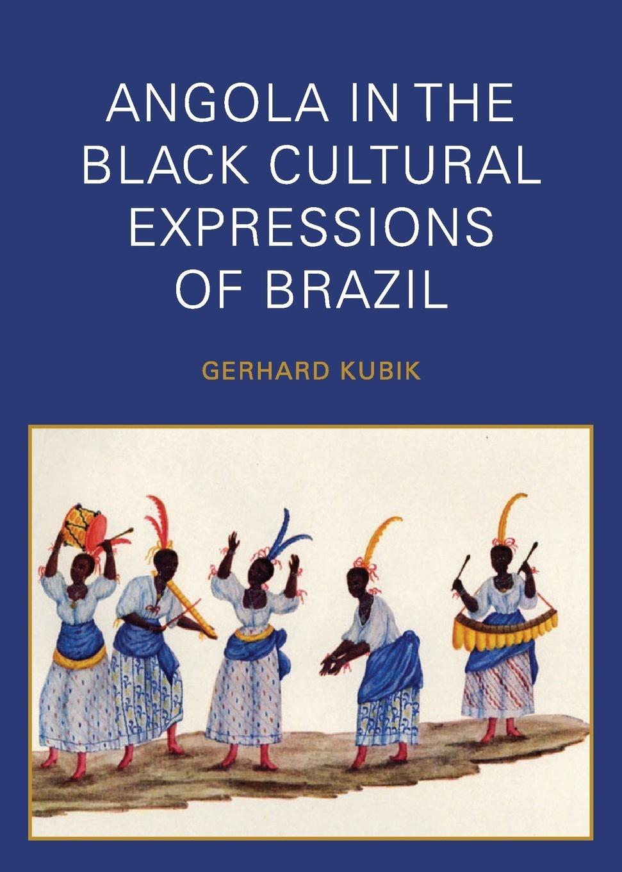 Gerhard Kubik Angola in the Black Cultural Expressions of Brazil godwin sadoh five decades of music transmutation in nigeria and the diaspora