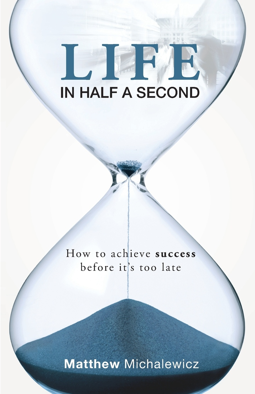 цена Matthew Michalewicz Life in Half a Second. How to Achieve Success Before It's Too Late онлайн в 2017 году