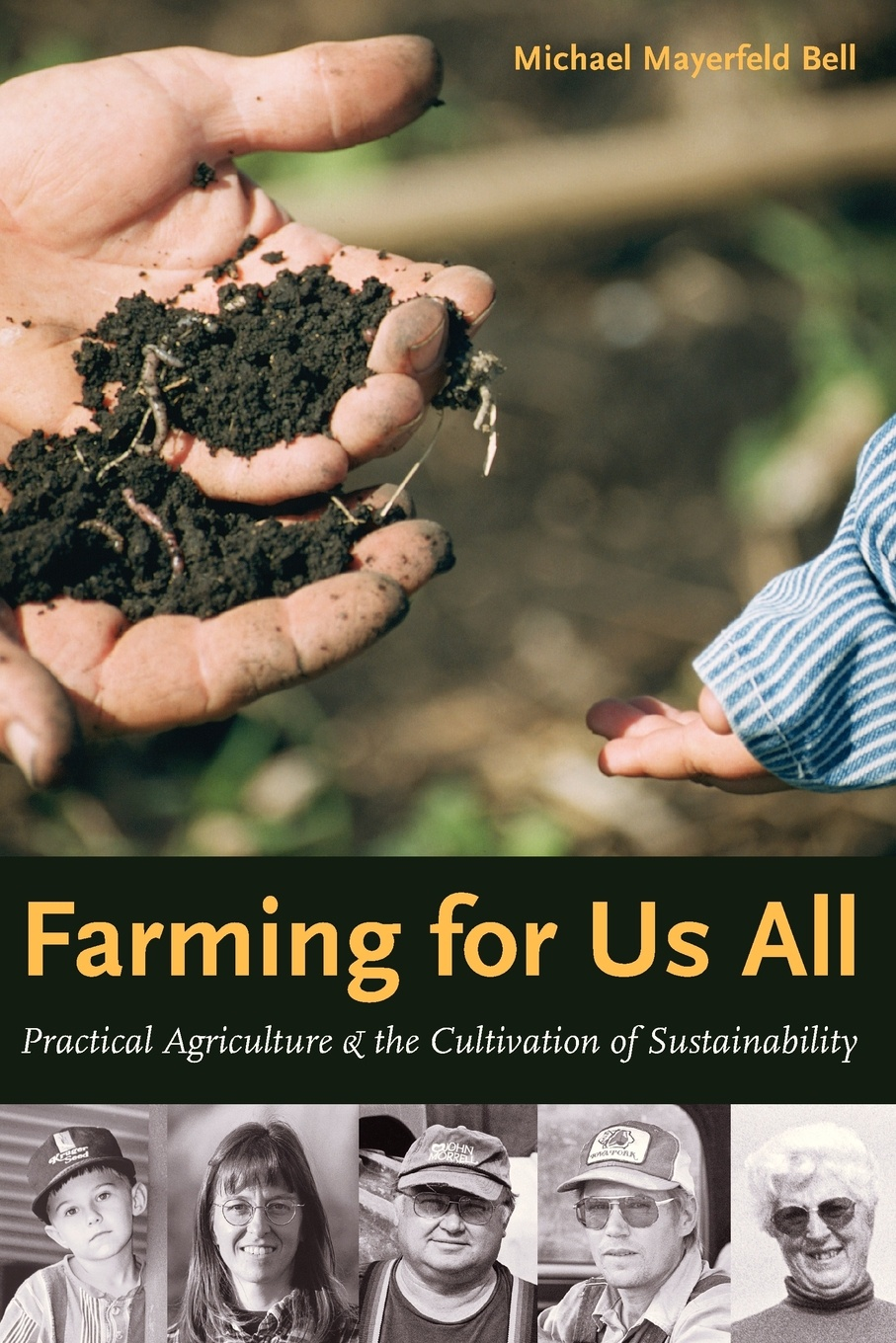 Michael Mayerfeld Bell Farming for Us All. Practical Agriculture & the Cultivation of Sustainability c a eggert elements of agriculture a treatise on professional farming