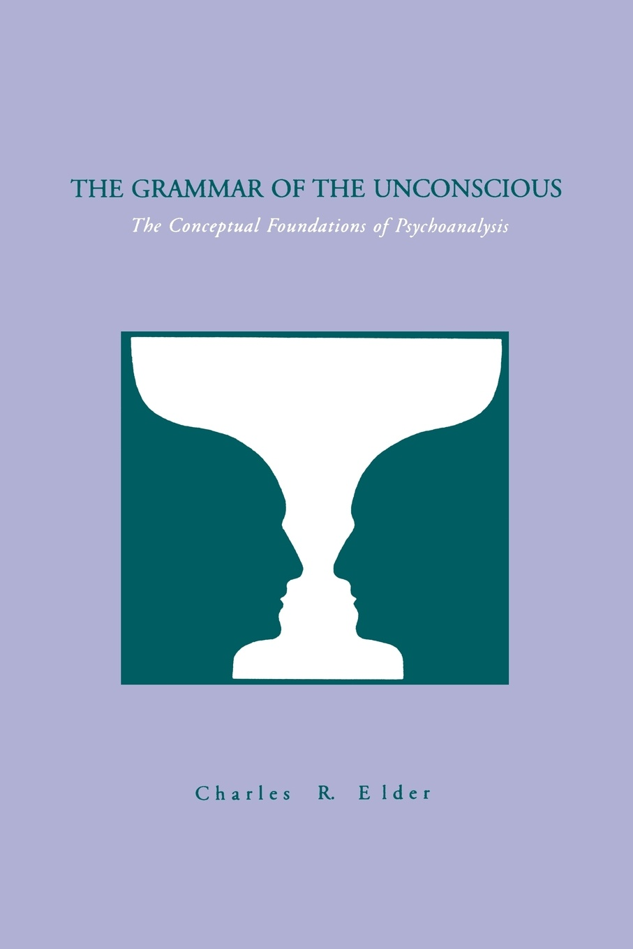 Charles R Elder The Grammar of the Unconscious The Conceptual Foundations of Psychoanalysis