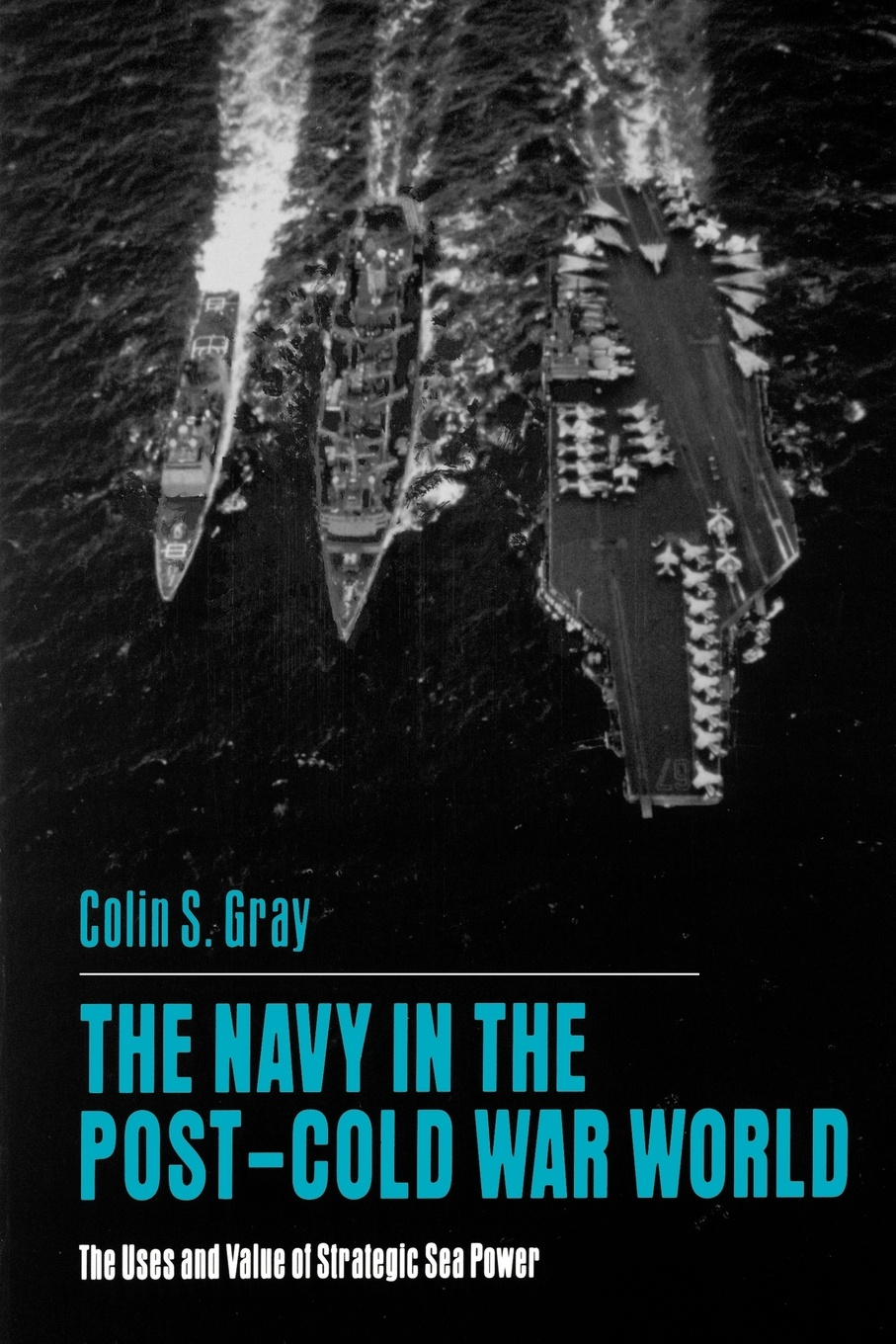 Colin S. Gray The Navy in the Post-Cold War World. The Uses and Value of Strategic Sea Power strategic studies institute samuel s investigation north korean foreign relations in the post cold war world