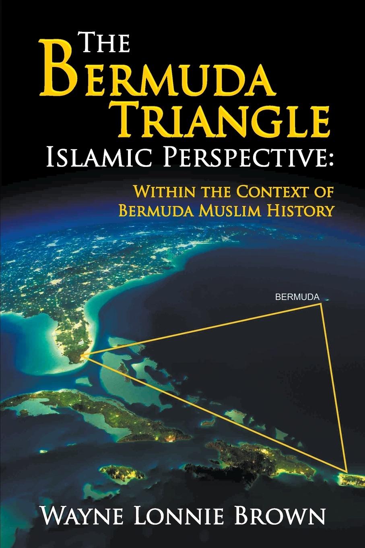Фото - Wayne Lonnie Brown The Bermuda Triangle Islamic Perspective. Within the Context of Bermuda Muslim History leslie bond bermuda voyagers ii in search of the u s s cyclops
