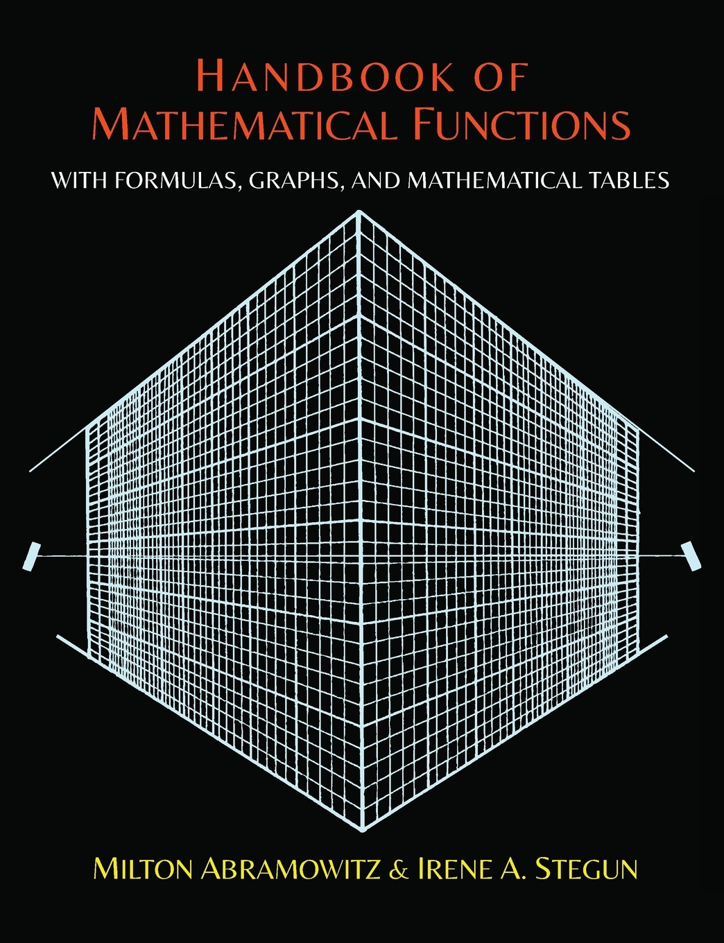 Milton Abramowitz, Irene Stegun Handbook of Mathematical Functions with Formulas, Graphs, and Mathematical Tables the terrific times tables book