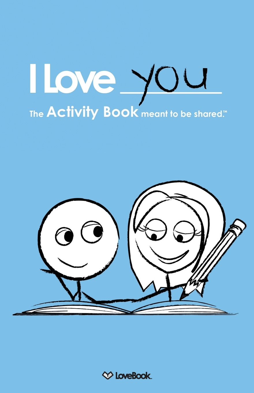 Lovebook I Love You. The Activity Book Meant to Be Shared
