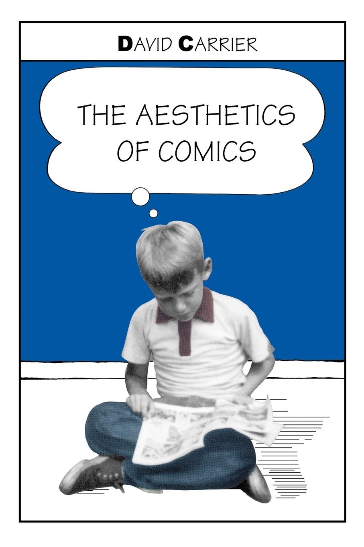 David Carrier The Aesthetics of Comics aaron meskin the art of comics a philosophical approach