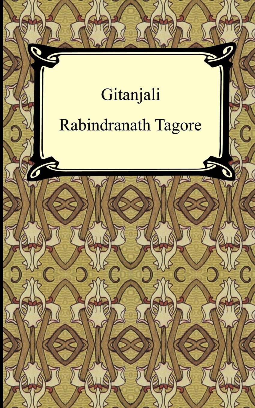 Rabindranath Tagore Gitanjali q k philander doesticks plu ri bus tah a song that s by no author a deed without a name
