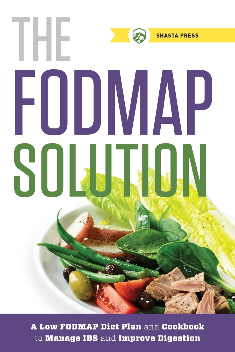 Фото - Shasta Press Fodmap Solution. A Low Fodmap Diet Plan and Cookbook to Manage IBS and Improve Digestion hae soo kwak nano and microencapsulation for foods