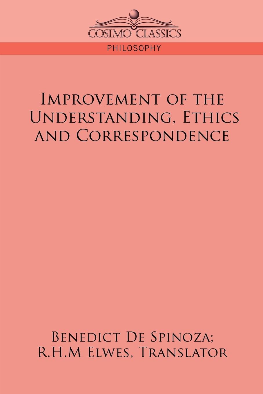 Benedict de Spinoza Improvement of the Understanding, Ethics and Correspondence отсутствует a treatise of human nature book 2