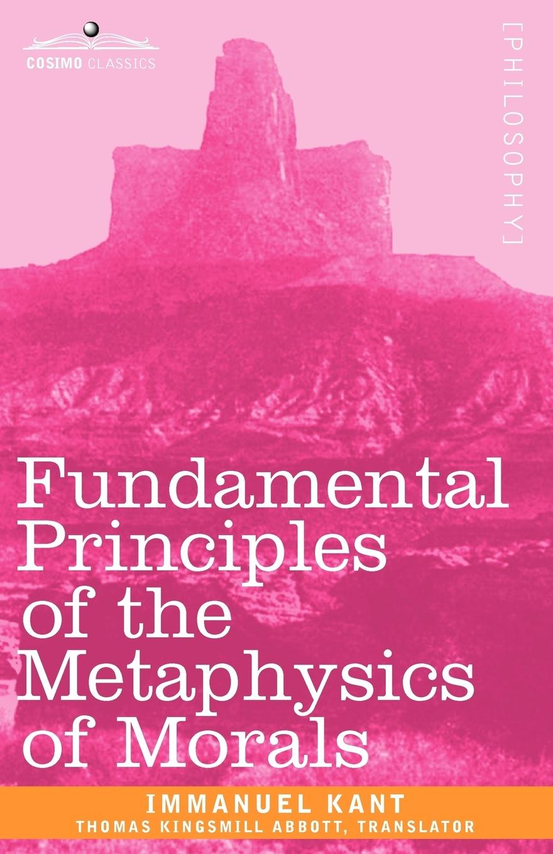 И. Кант, Thomas Kingsmill Abbott Fundamental Principles of the Metaphysics of Morals immanuel kant thomas kingsmill abbott critique of practical reason