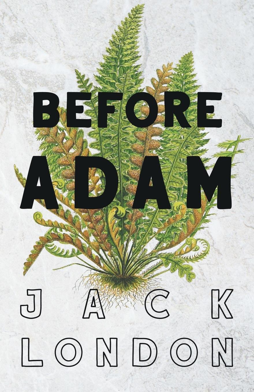 Jack London Before Adam