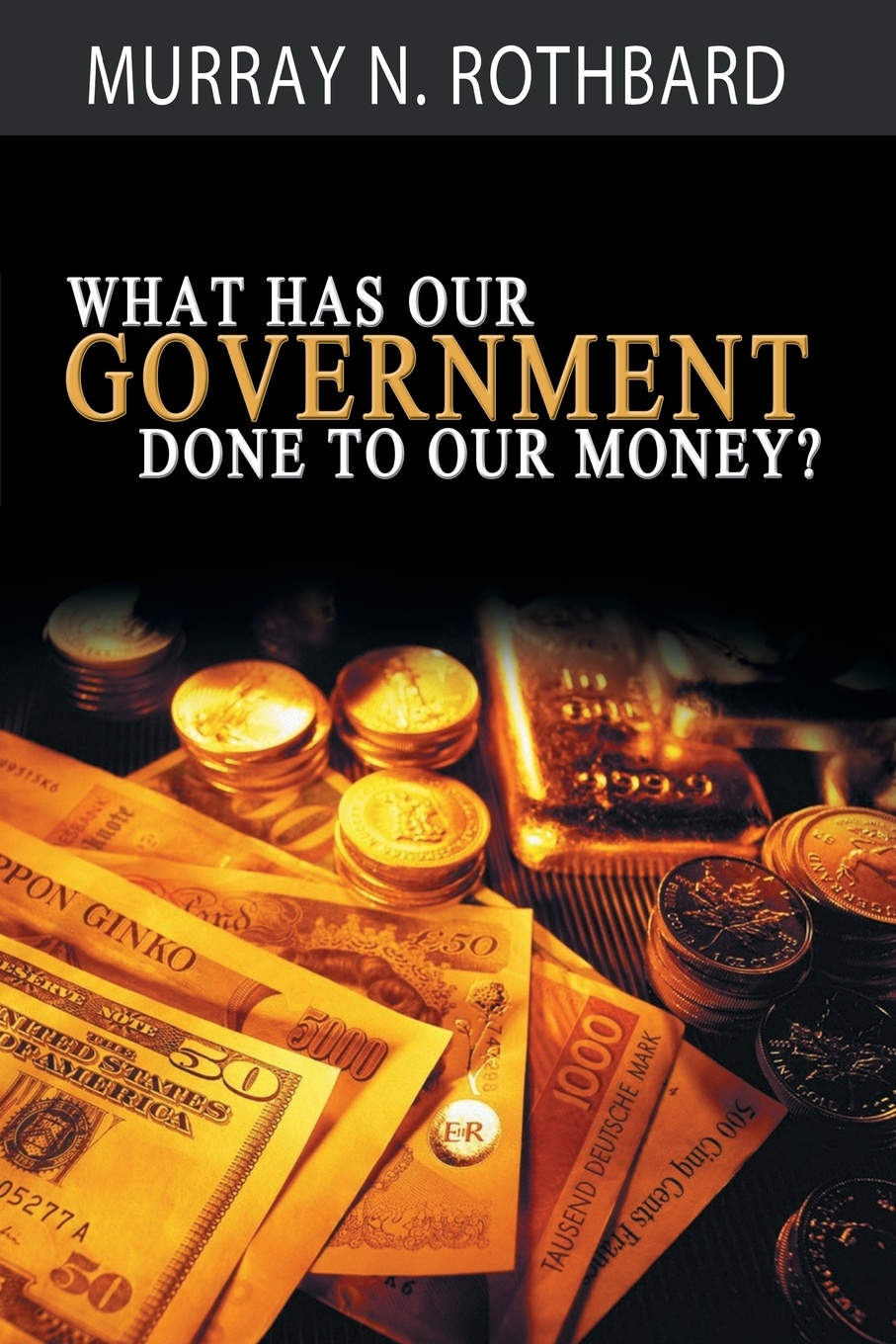 Murray N. Rothbard What Has Government Done to Our Money? what was the gold rush