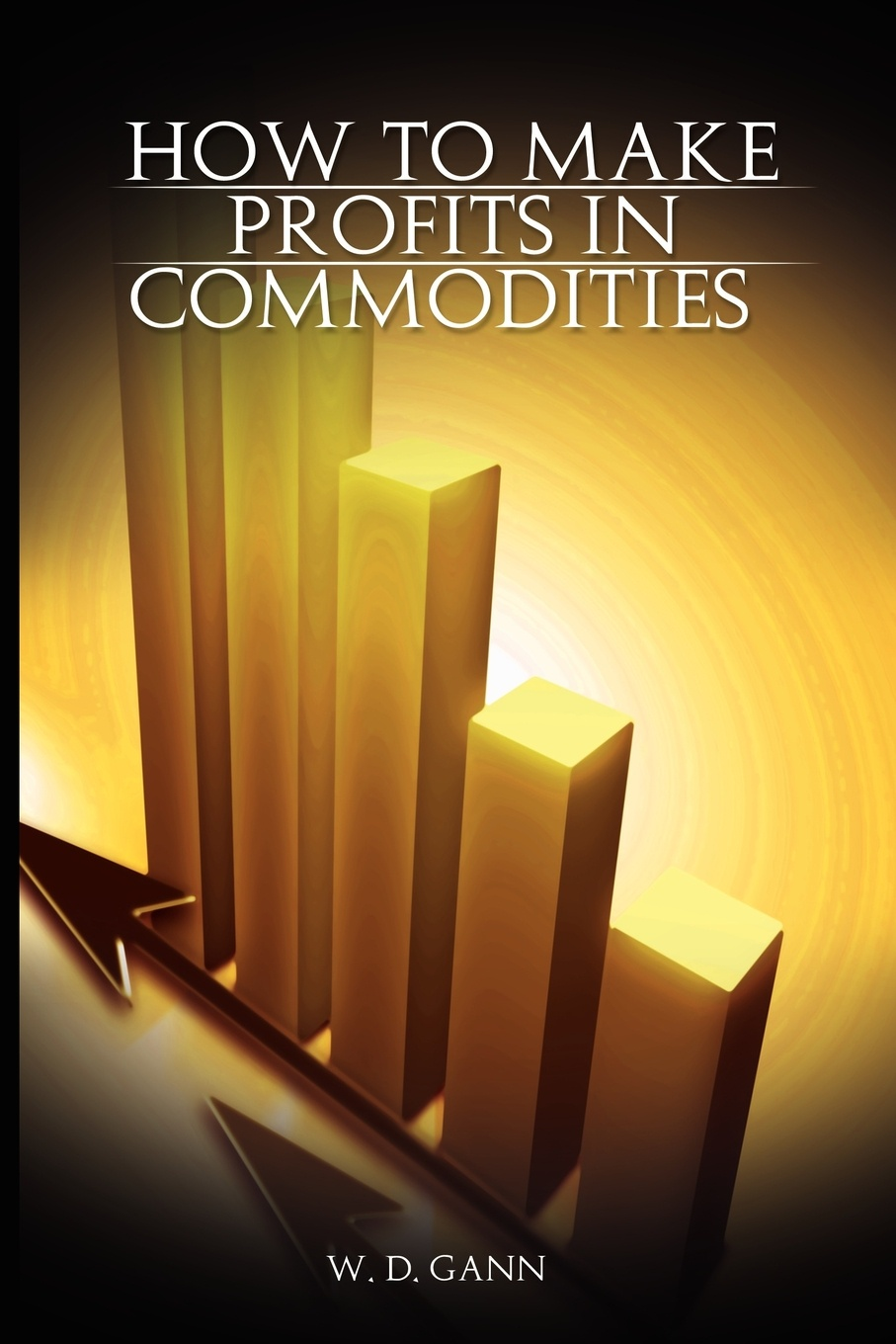 W. D. Gann How to Make Profits In Commodities david nassar s ordinary people extraordinary profits how to make a living as an independent stock options and futures trader