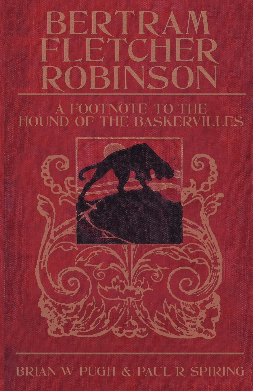 Brian W. Pugh, Paul R. Spiring Bertram Fletcher Robinson. A Footnote to the Hound of the Baskervilles arthur conan doyle the hound of the baskervilles another adventure of sherlock holmes