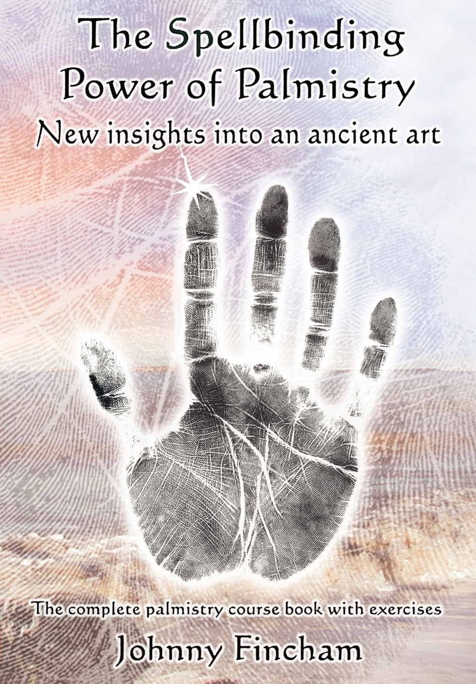 Фото - Johnny Fincham The Spellbinding Power of Palmistry h frith e heron allen dora noyes chiromancy or the science of palmistry