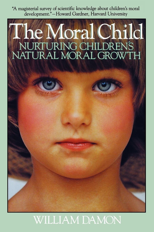 William Damon Moral Child. Nurturing Children's Natural Moral Growth цены онлайн