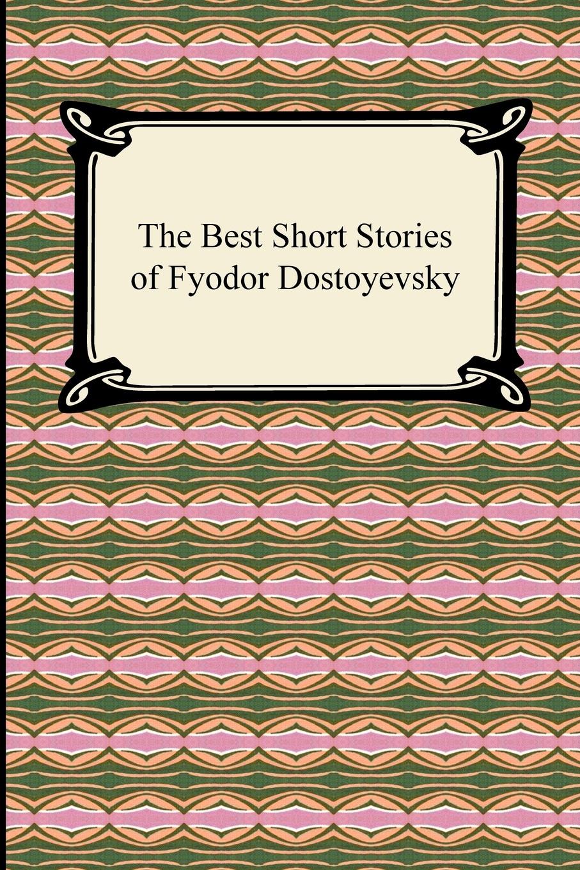 Фёдор Михайлович Достоевский, Constance Garnett The Best Short Stories of Fyodor Dostoyevsky dostoyevsky fyodor the double film tie in