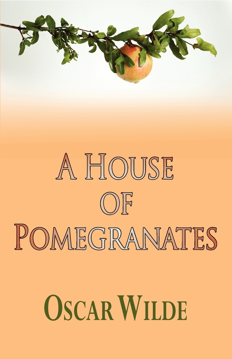 Oscar Wilde A House of Pomegranates oscar wilde the prose of oscar wilde