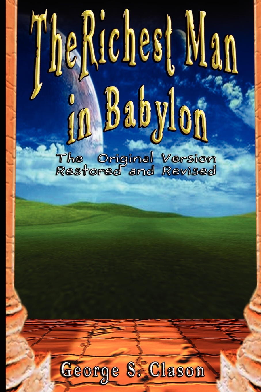 George Samuel Clason The Richest Man in Babylon. The Original Version, Restored and Revised george samuel clason der reichste mann von babylon
