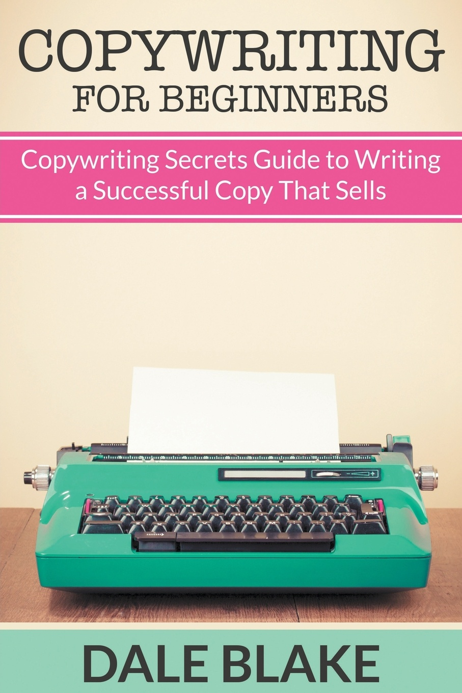 Copywriting For Beginners. Copywriting Secrets Guide to Writing a Successful Copy That Sells