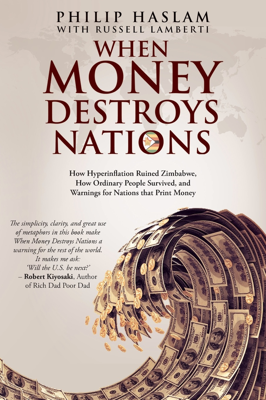 When Money Destroys Nations. How Hyperinflation Ruined Zimbabwe, How Ordinary People Survived, and Warnings for Nations that Print Money