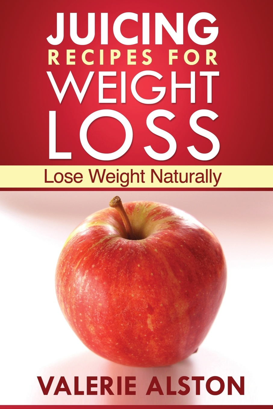 Фото - Alston Valerie Juicing Recipes for Weight Loss. Lose Weight Naturally pat crocker juicing and smoothies for dummies