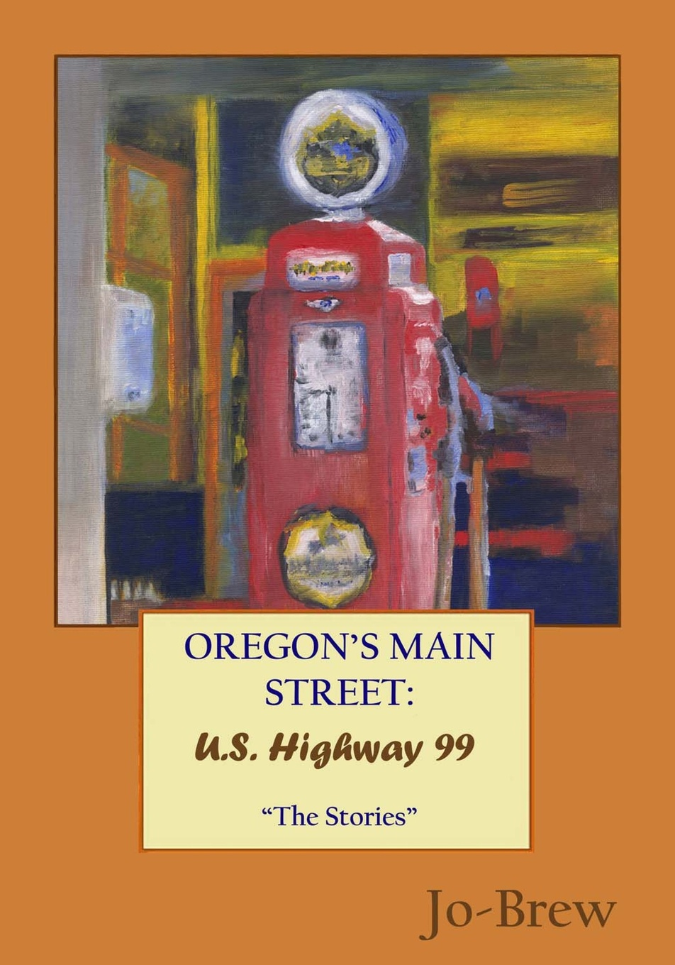 Jo- Brew OREGON'S MAIN STREET. U.S. Highway 99 The Stories