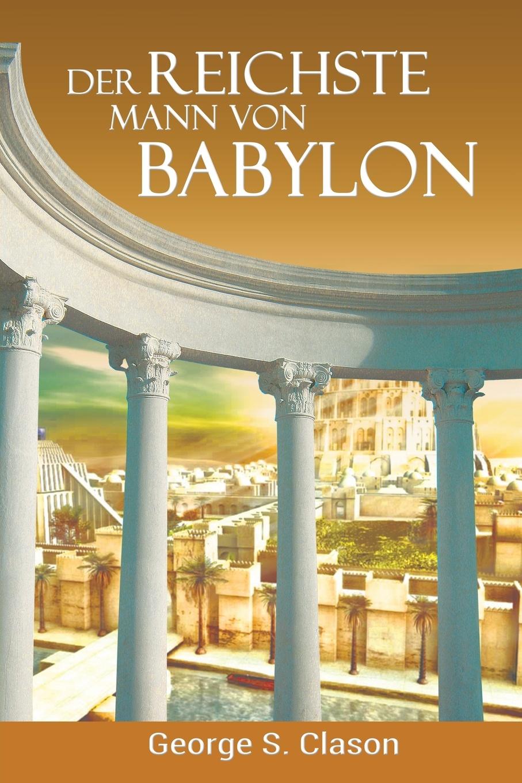 George Samuel Clason Der reichste Mann von Babylon george samuel clason der reichste mann von babylon