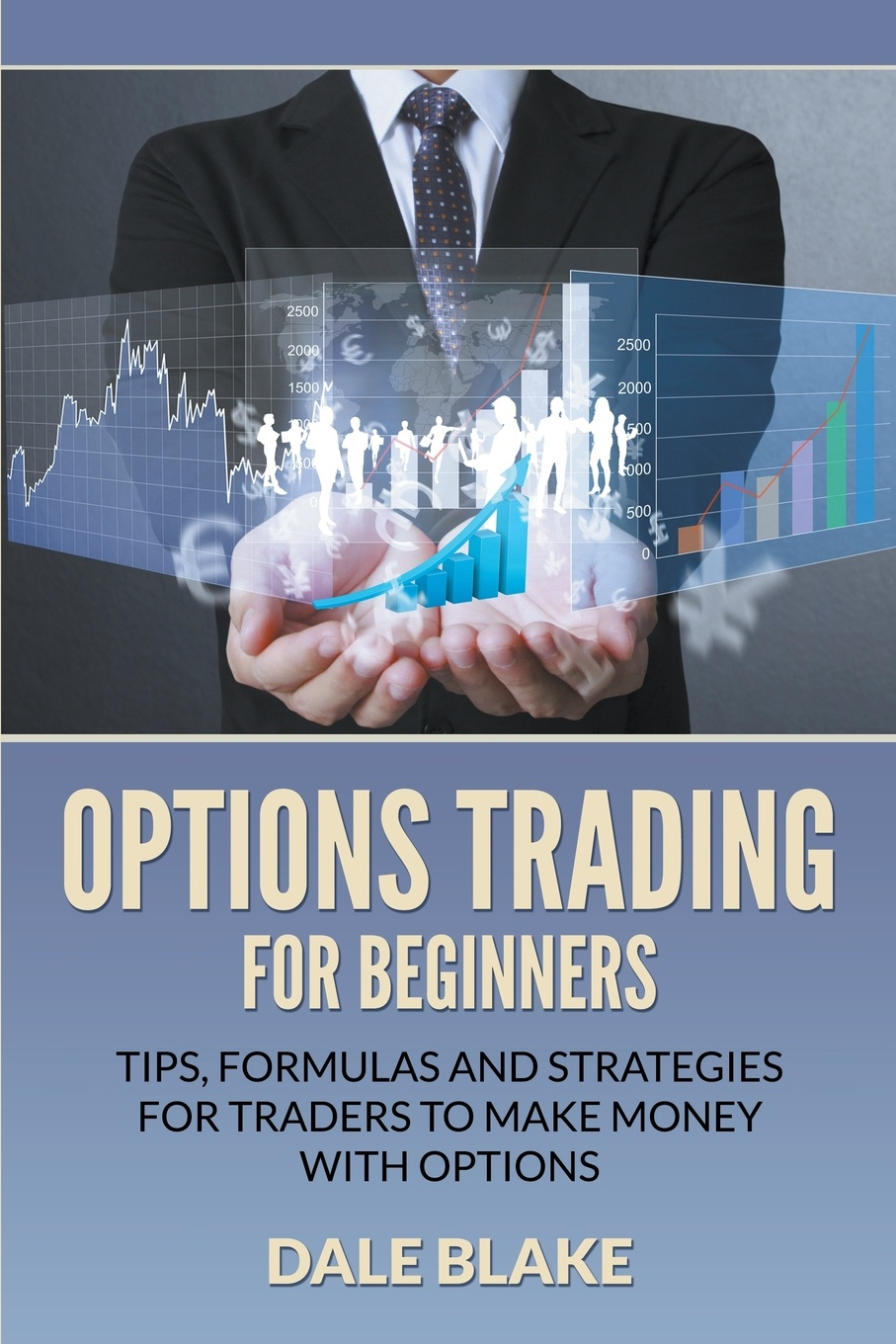 Options Trading For Beginners. Tips, Formulas and Strategies For Traders to Make Money with Options