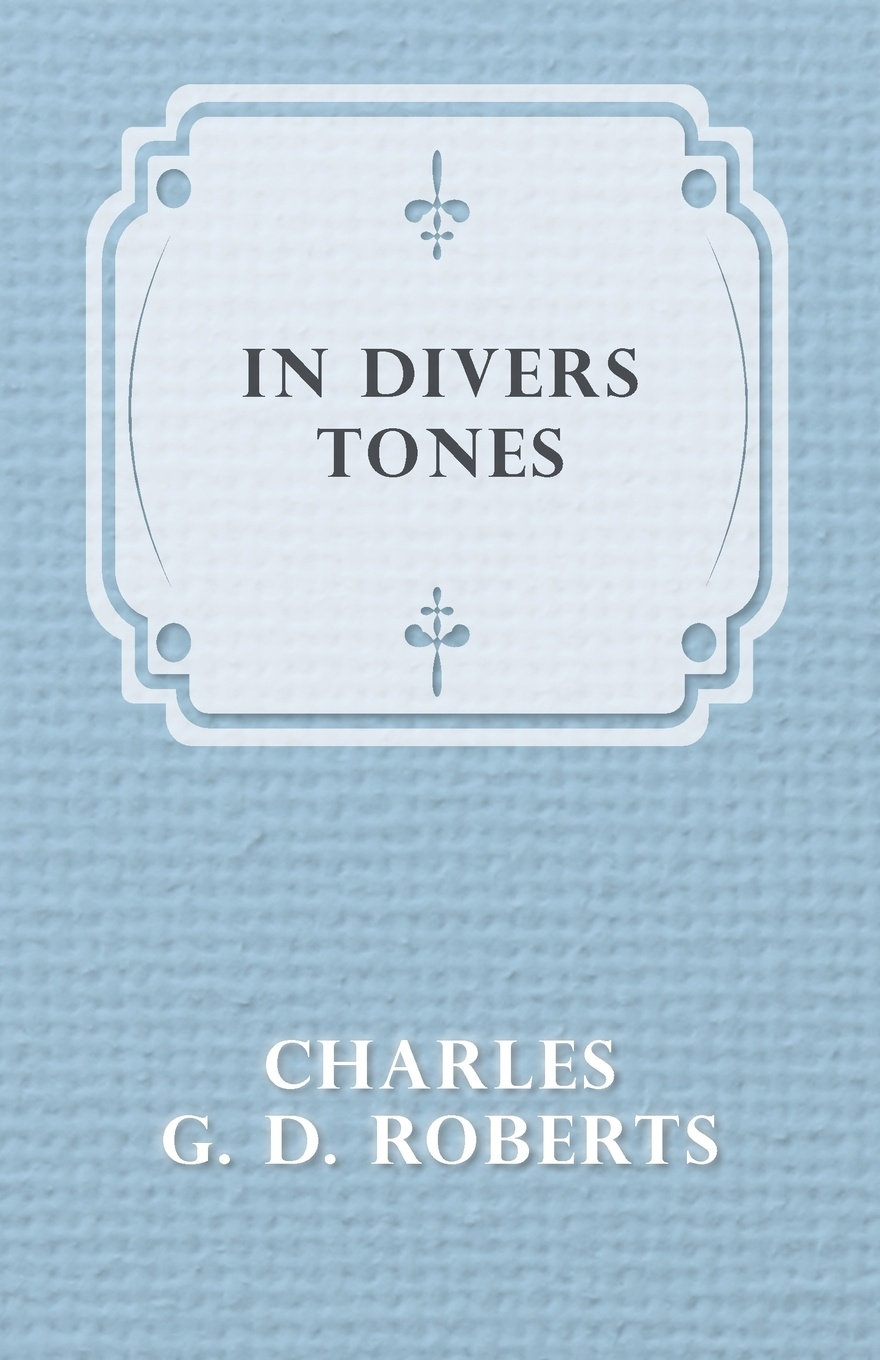 Charles G. D. Roberts In Divers Tones charles g roberts new york nocturnes and other poems