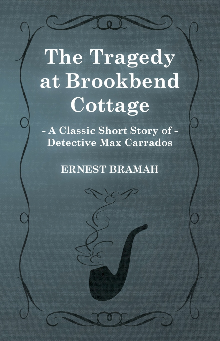 Ernest Bramah The Tragedy at Brookbend Cottage (a Classic Short Story of Detective Max Carrados)