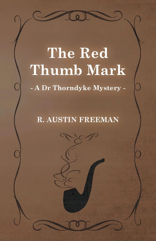 R. Austin Freeman The Red Thumb Mark (a Dr Thorndyke Mystery) richard austin freeman the uttermost farthing