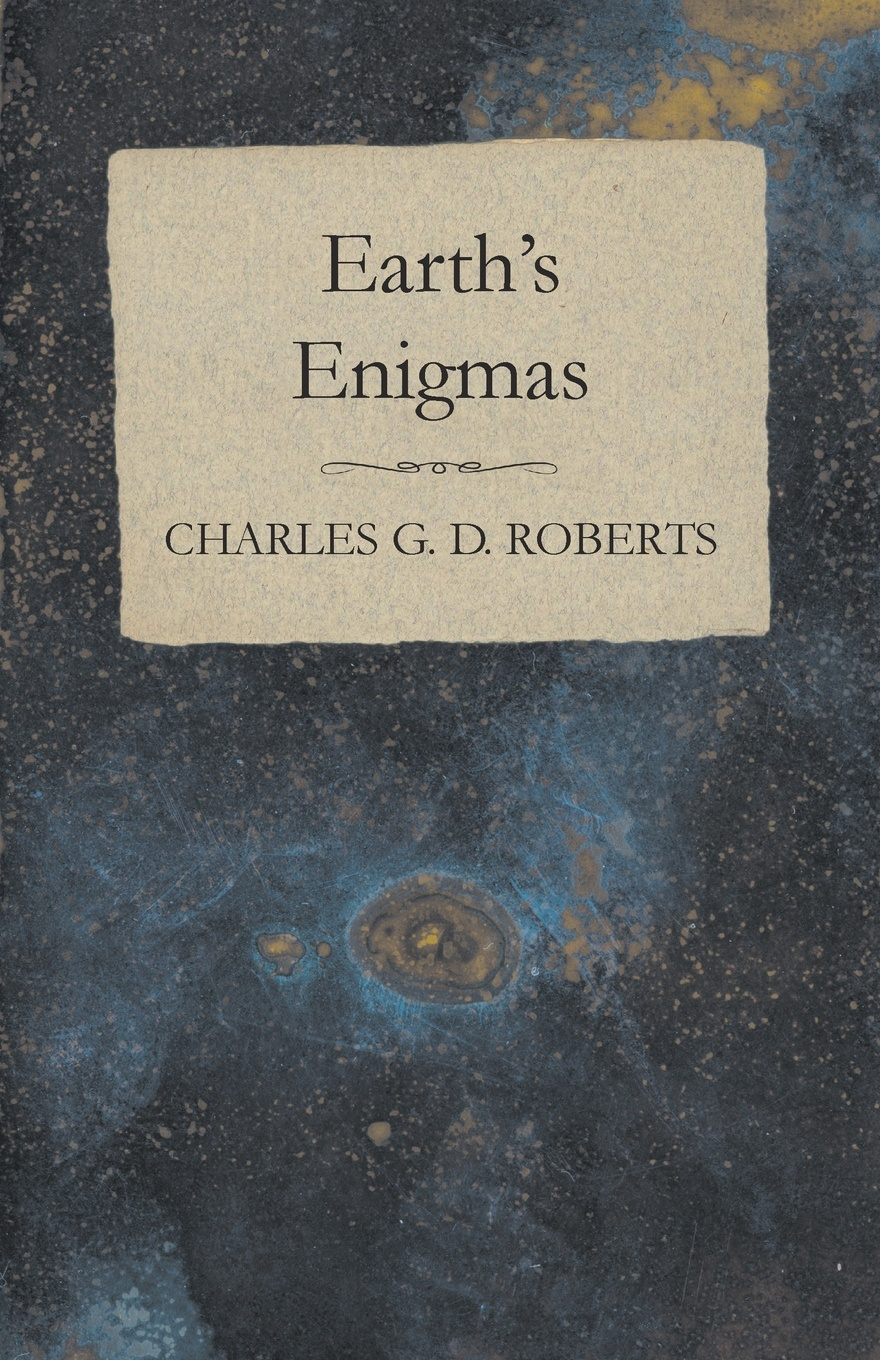 Charles G. D. Roberts Earth's Enigmas charles g roberts new york nocturnes and other poems