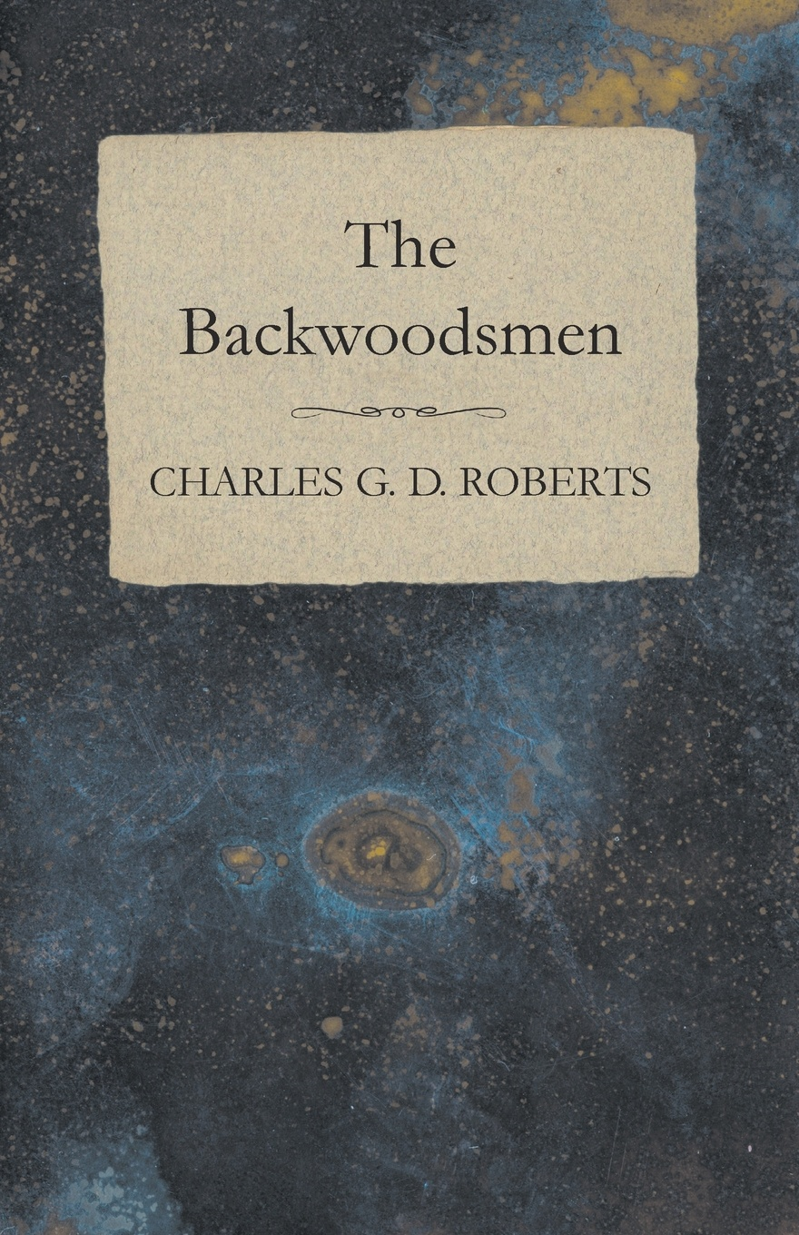 Charles G. D. Roberts The Backwoodsmen charles g roberts new york nocturnes and other poems