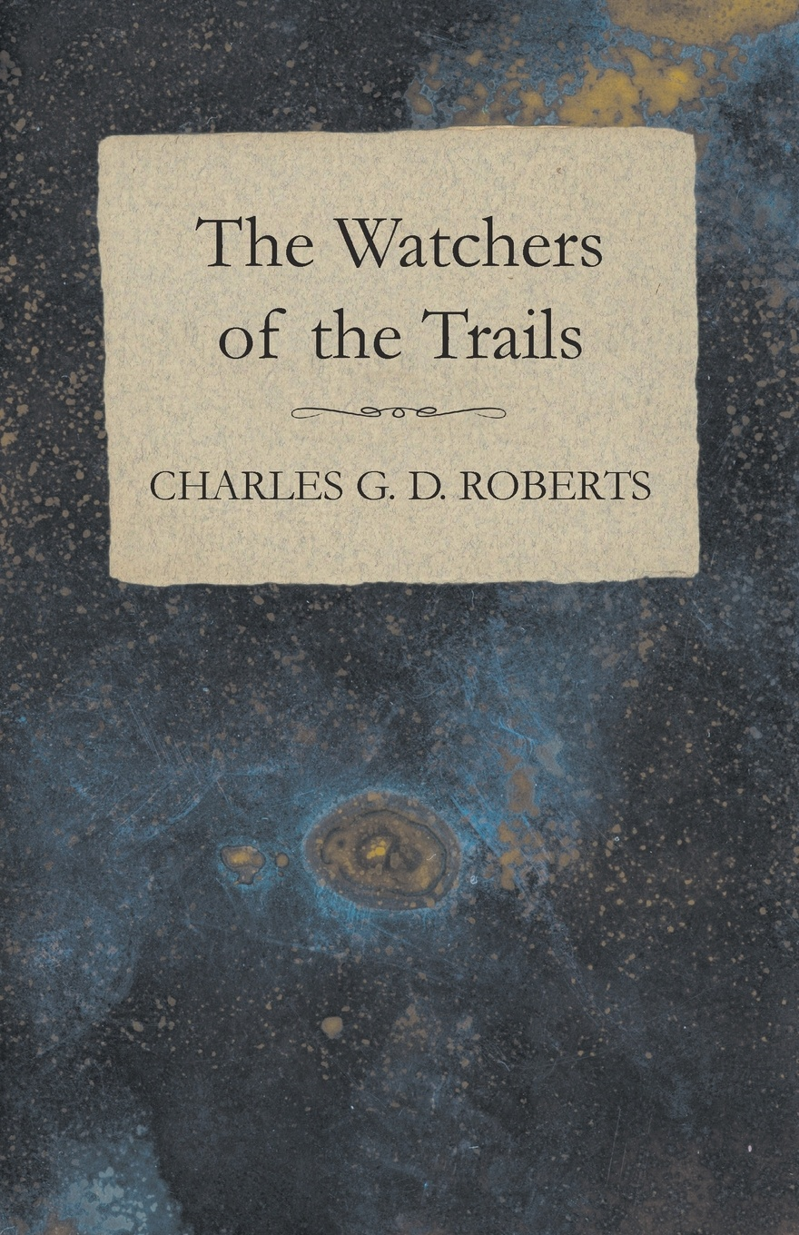 Charles G. D. Roberts The Watchers of the Trails rev j d speer the story of china in canada