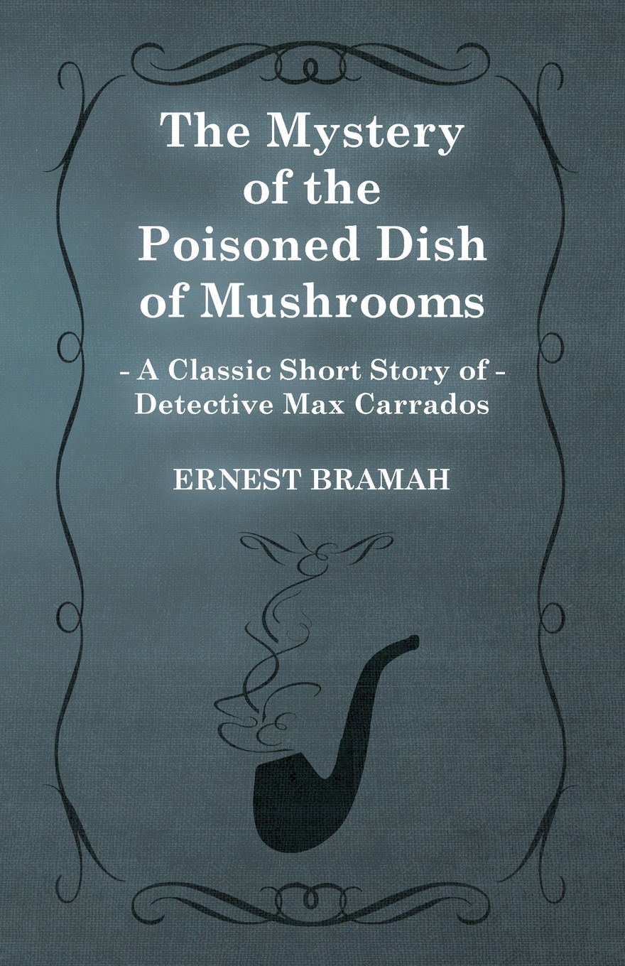 Ernest Bramah The Mystery of the Poisoned Dish Mushrooms (a Classic Short Story Detective Max Carrados)