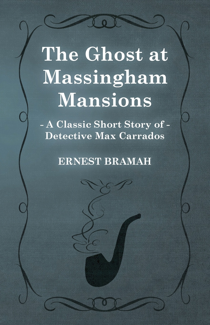 Ernest Bramah The Ghost at Massingham Mansions (a Classic Short Story of Detective Max Carrados)