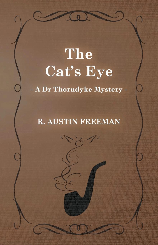 R. Austin Freeman The Cat's Eye (a Dr Thorndyke Mystery) richard austin freeman the uttermost farthing