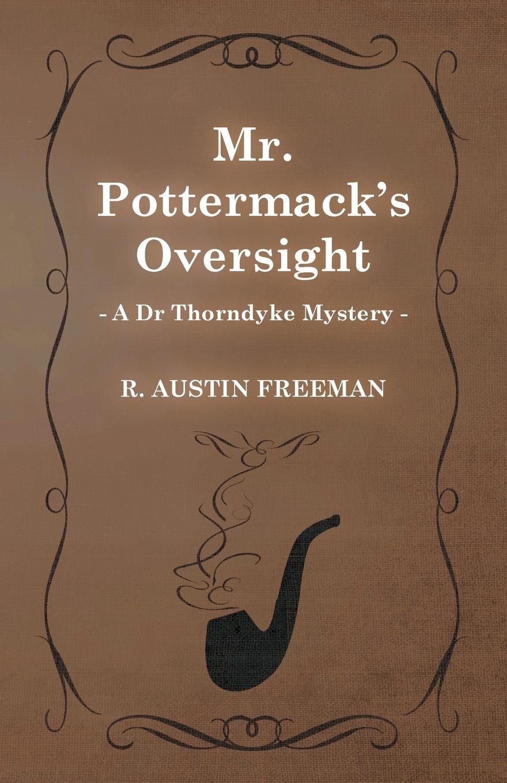 R. Austin Freeman Mr. Pottermack's Oversight (a Dr Thorndyke Mystery) цена