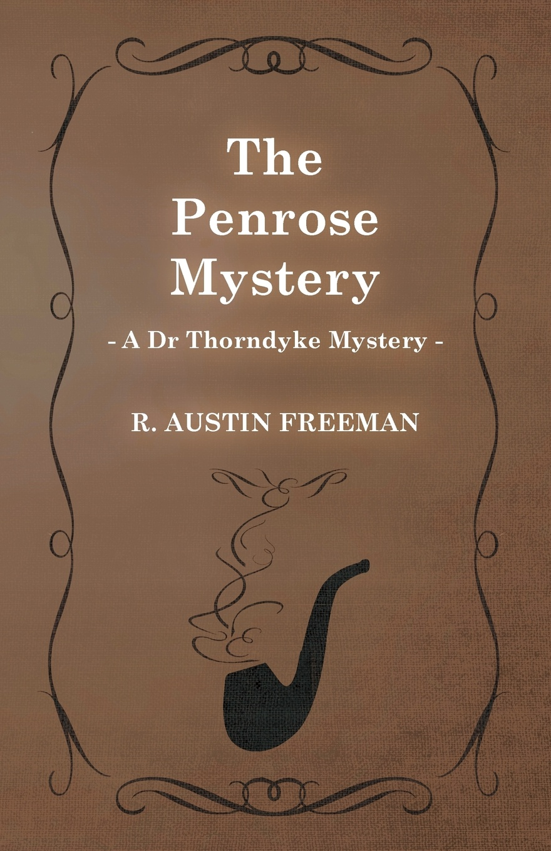R. Austin Freeman The Penrose Mystery (a Dr Thorndyke Mystery) richard austin freeman the uttermost farthing