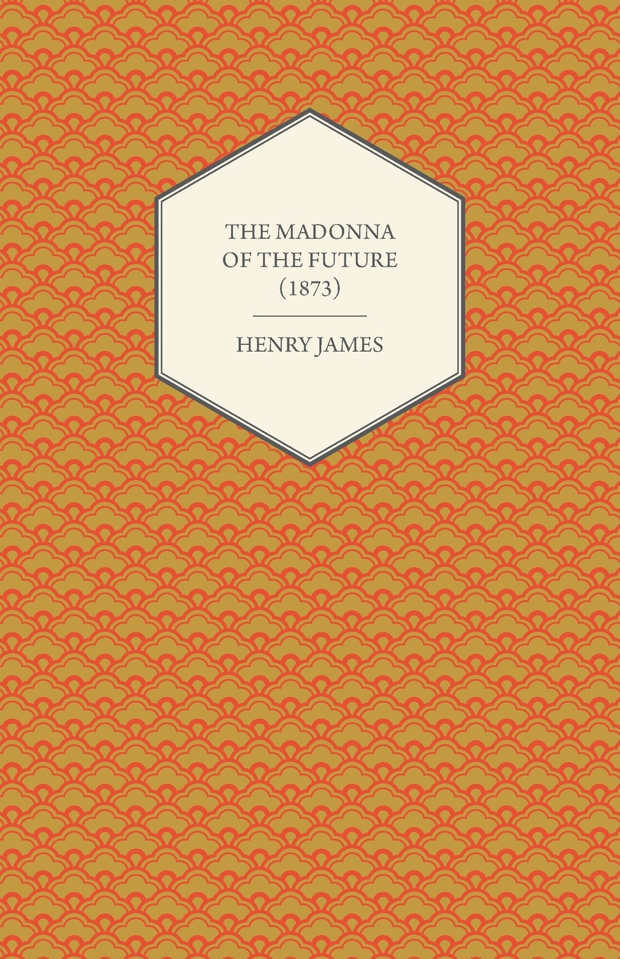 Henry James The Madonna of the Future (1873) henry james the turn of the screw