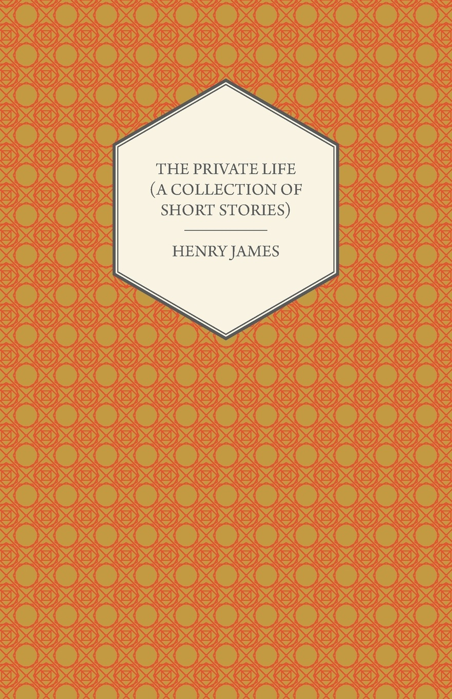 Henry James The Private Life (a Collection of Short Stories) james h the turn of the screw and other stories