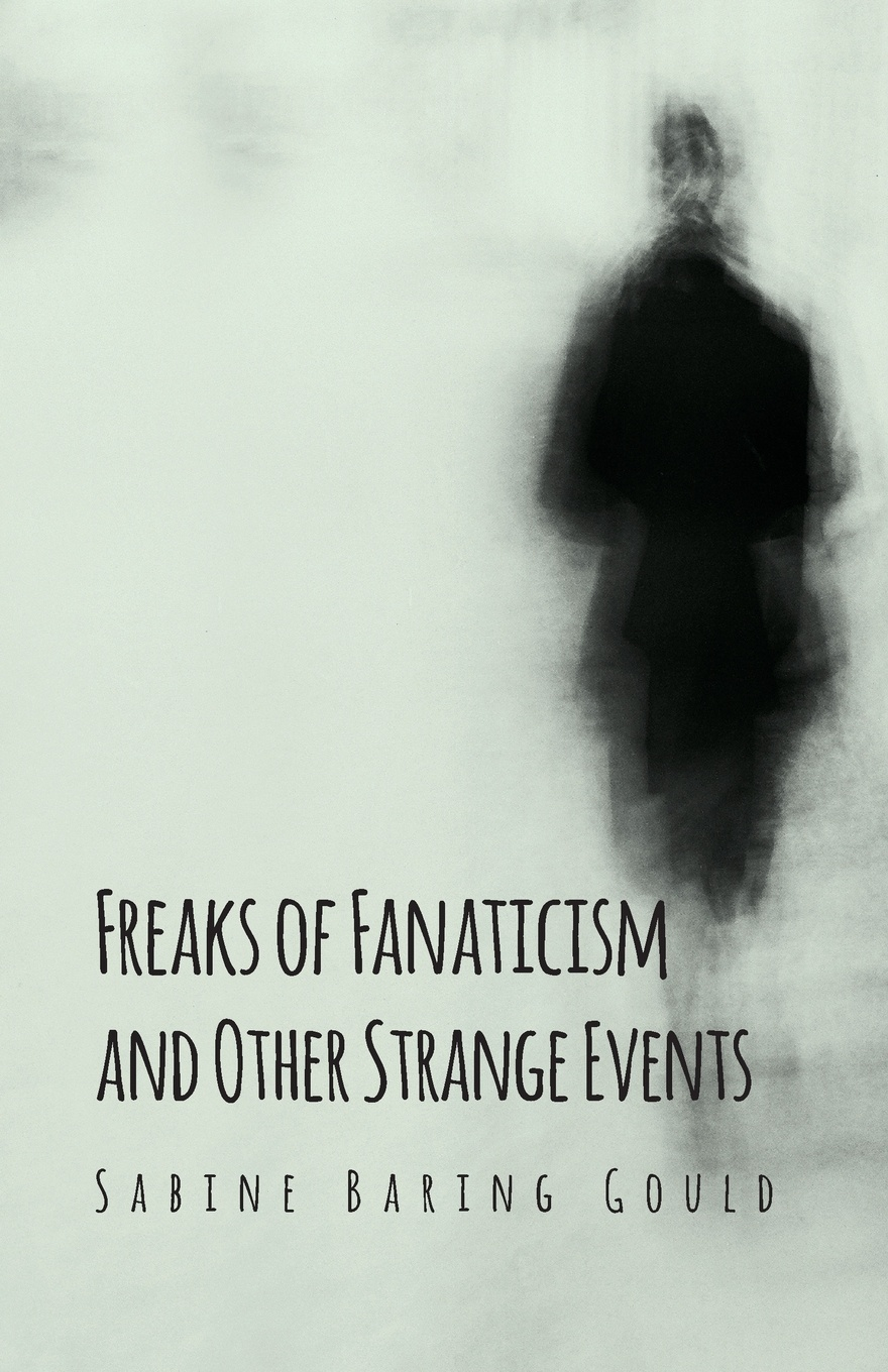 Sabine Baring Gould Freaks Of Fanaticism And Other Strange Events baring gould sabine cornish characters and strange events