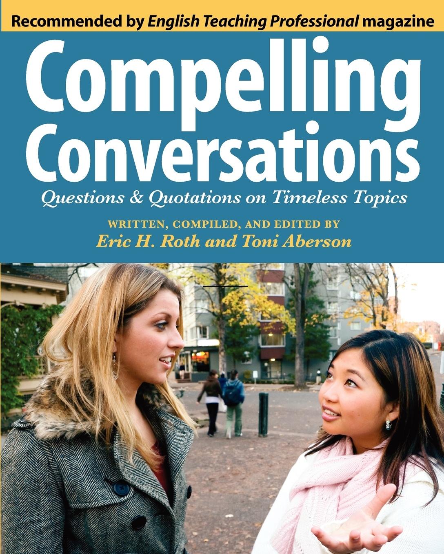 купить Eric Hermann Roth, Toni W. Aberson Compelling Conversations. Questions and Quotations on Timeless Topics по цене 1697 рублей