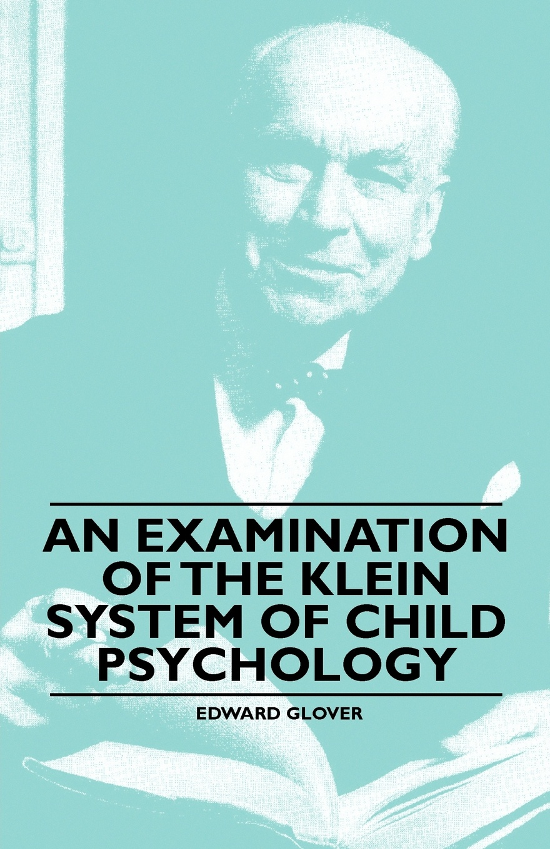 Edward Glover An Examination of the Klein System of Child Psychology conradi edward psychology and pathology of speech development of the child