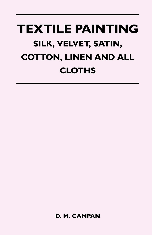 D. M. Campan Textile Painting - Silk, Velvet, Satin, Cotton, Linen and All Cloths cotton and linen storage bag